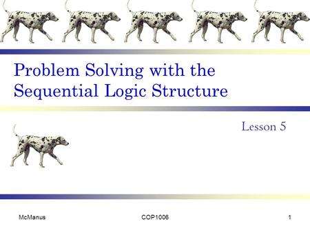 Problem Solving with the Sequential Logic Structure Lesson 5 McManusCOP10061.