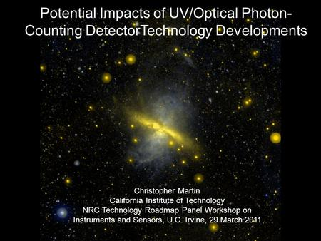 Potential Impacts of UV/Optical Photon- Counting DetectorTechnology Developments Christopher Martin California Institute of Technology NRC Technology Roadmap.