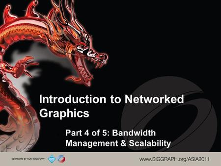 Introduction to Networked Graphics Part 4 of 5: Bandwidth Management & Scalability.