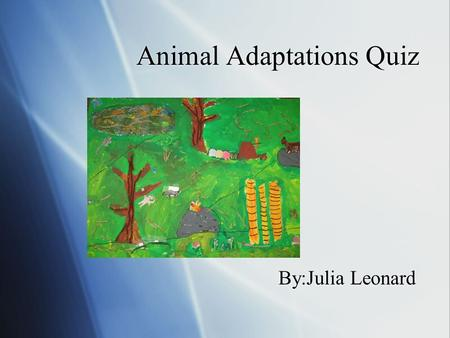 Animal Adaptations Quiz By:Julia Leonard The Fennec Fox -How fast does the Fennec Fox move? - On all four of its legs, the Fennec Fox can move very fast.