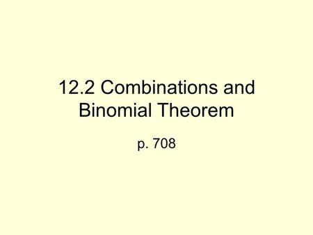 12.2 Combinations and Binomial Theorem p. 708. In the last section we learned counting problems where order was important For other counting problems.