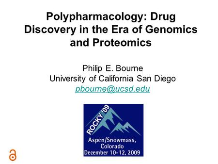 Polypharmacology: Drug Discovery in the Era of Genomics and Proteomics Philip E. Bourne University of California San Diego