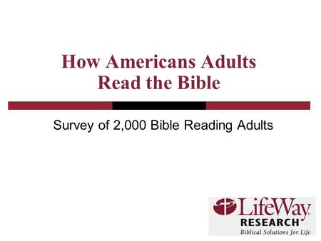 How Americans Adults Read the Bible Survey of 2,000 Bible Reading Adults.
