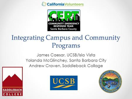 Integrating Campus and Community Programs James Caesar, UCSB/Isla Vista Yolanda McGlinchey, Santa Barbara City Andrew Craven, Saddleback Collage.