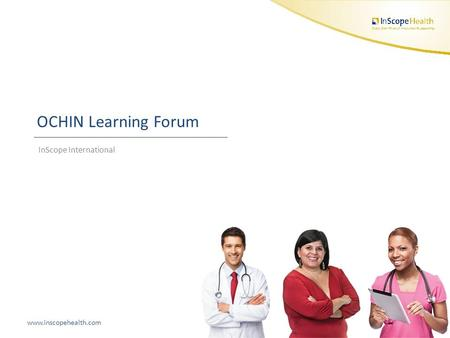Www.inscopehealth.comConfidential OCHIN Learning Forum InScope International 1.
