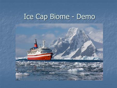 Ice Cap Biome - Demo. C. Map of Biome Where Biome is Found Latitude: 65 degrees south Latitude: 65 degrees south Longitude: 53 degrees west Longitude: