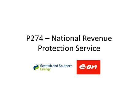 P274 – National Revenue Protection Service. 2 Principles of X-industry gas theft service The impact on the participants will be revenue neutral (no supplier.
