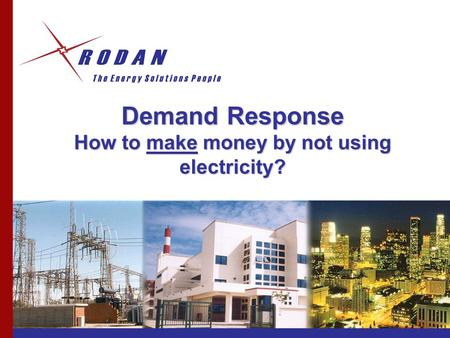 Demand Response How to make money by not using electricity?