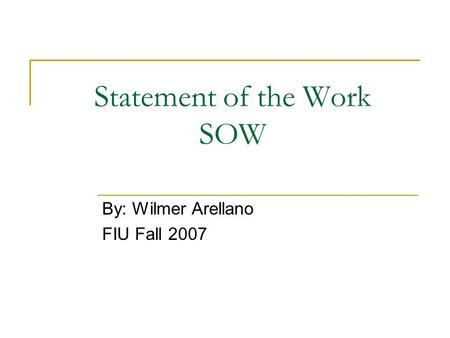 Statement of the Work SOW By: Wilmer Arellano FIU Fall 2007.