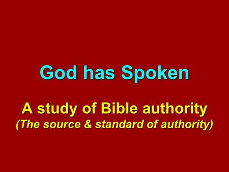 God has Spoken A study of Bible authority (The source & standard of authority)