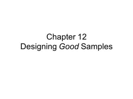 Chapter 12 Designing Good Samples. Doubting the Holocaust? An opinion poll conducted in 1992 for the American Jewish Committee asked: Does it seem possible.