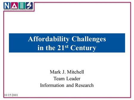 10/15/2001 Mark J. Mitchell Team Leader Information and Research Affordability Challenges in the 21 st Century.