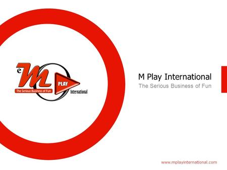M Play International www.mplayinternational.com The Serious Business of Fun.