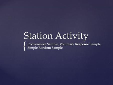 { Station Activity Convenience Sample, Voluntary Response Sample, Simple Random Sample.