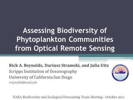 Assessing Biodiversity of Phytoplankton Communities from Optical Remote Sensing Rick A. Reynolds, Dariusz Stramski, and Julia Uitz Scripps Institution.