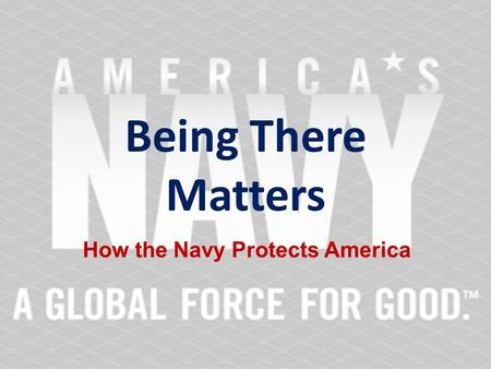 Being There Matters How the Navy Protects America.