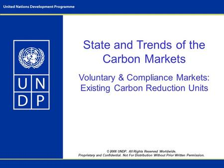 © 2006 UNDP. All Rights Reserved Worldwide. Proprietary and Confidential. Not For Distribution Without Prior Written Permission. State and Trends of the.