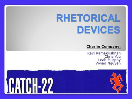 RHETORICAL DEVICES Charlie Company: Ravi Ramakrishnan Chris You Leah Murphy Vivian Nguyen.