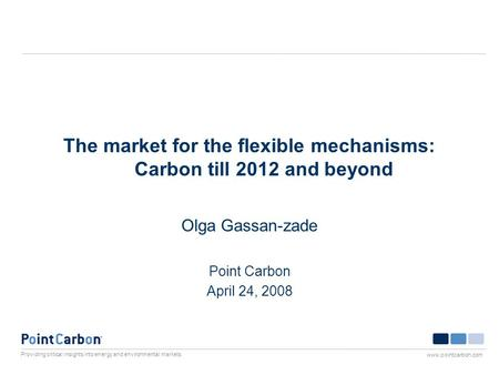 Providing critical insights into energy and environmental markets www.pointcarbon.com The market for the flexible mechanisms: Carbon till 2012 and beyond.