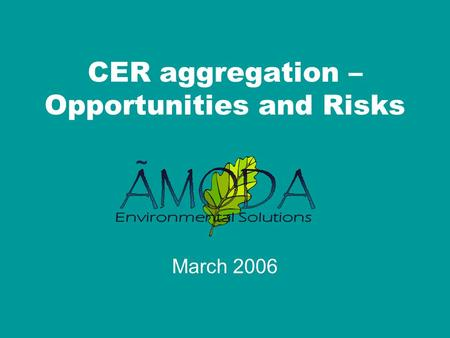 ~ CER aggregation – Opportunities and Risks March 2006.