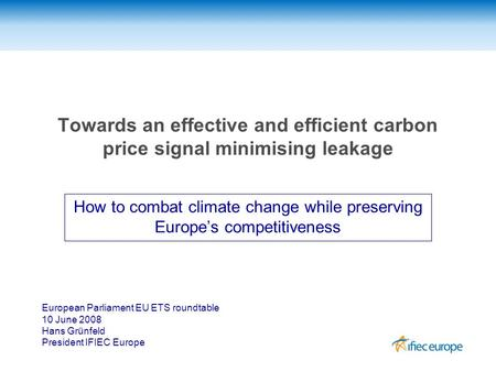 Towards an effective and efficient carbon price signal minimising leakage How to combat climate change while preserving Europe's competitiveness European.