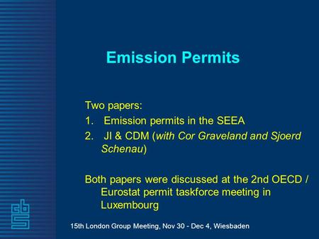 15th London Group Meeting, Nov 30 - Dec 4, Wiesbaden Emission Permits Two papers: 1. Emission permits in the SEEA 2. JI & CDM (with Cor Graveland and Sjoerd.