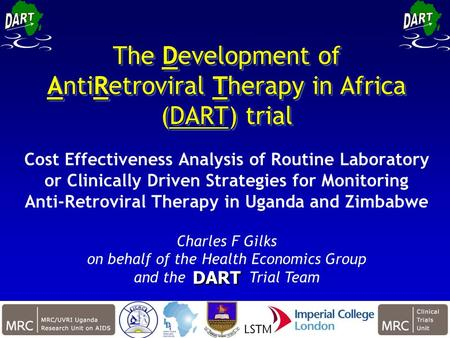 IAS July 2009 1 The Development of AntiRetroviral Therapy in Africa (DART) trial Cost Effectiveness Analysis of Routine Laboratory or Clinically Driven.
