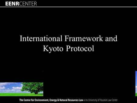 International Framework and Kyoto Protocol. UNFCCC Conference of the parties (annual meeting) –Review implementation –Consider new needs –Subgroups Creates.
