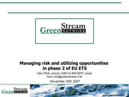 1  Managing risk and utilizing opportunities in phase 2 of EU ETS Harri Roto, phone +358 40 840 8007,