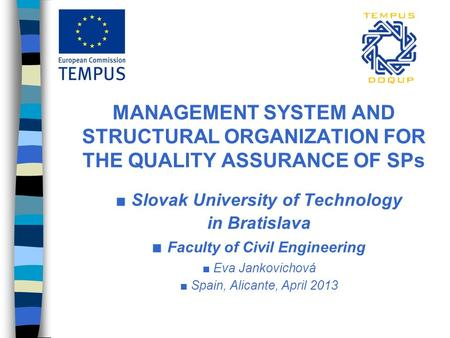 MANAGEMENT SYSTEM AND STRUCTURAL ORGANIZATION FOR THE QUALITY ASSURANCE OF SPs ■ Slovak University of Technology in Bratislava ■ Faculty of Civil Engineering.