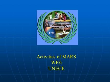"Activities of MARS WP.6 UNECE. Activities of the UNECE ""MARS"" Group by Mr. Arpád Gonda President of SOSMT, Bratislava Geneva, 24 – 26 October 2005."