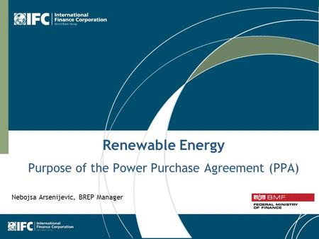 1 Renewable Energy Purpose of the Power Purchase Agreement (PPA) Nebojsa Arsenijevic, BREP Manager.