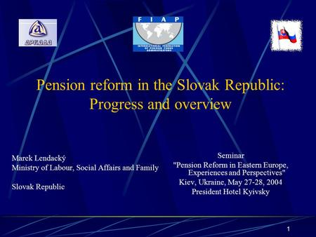 1 Pension reform in the Slovak Republic: Progress and overview Marek Lendacký Ministry of Labour, Social Affairs and Family Slovak Republic Seminar Pension.
