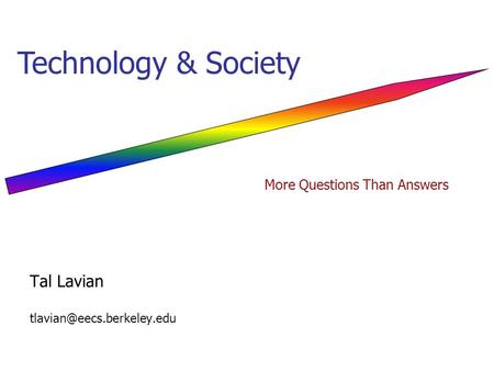 Tal Lavian Technology & Society More Questions Than Answers.