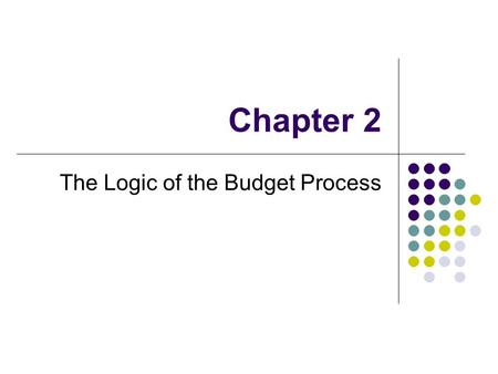 Chapter 2 The Logic of the Budget Process. Outline: 1. The logic of budgeting 2. Functions of the Budget Process 3. The Budget Cycle 4. Govt. Accounting.