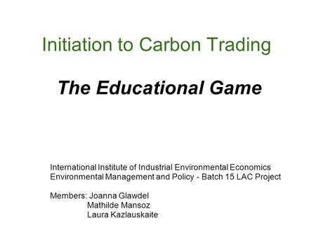 Initiation to Carbon Trading The Educational Game International Institute of Industrial Environmental Economics Environmental Management and Policy - Batch.