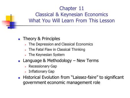 Chapter 11 Classical & Keynesian Economics What You Will Learn From This Lesson Theory & Principles  The Depression and Classical Economics  The Fatal.