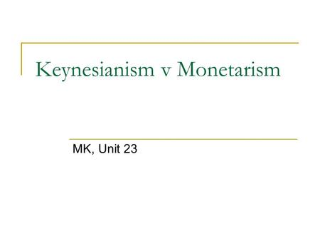 Keynesianism v Monetarism MK, Unit 23. Reading p. 117 Read the text and underline the main ideas connected with classical economic theory, Keynesianism,