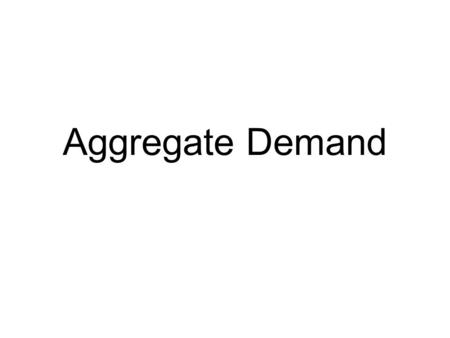 Aggregate Demand.
