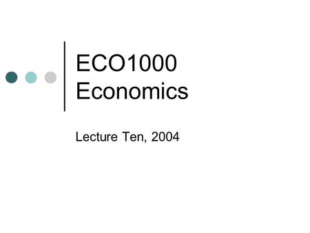 ECO1000 Economics Lecture Ten, 2004. Class Test Two Reminder for Internal Students Wednesday May 26, 5-8 pm 25 multiple choice questions Covers Lectures.