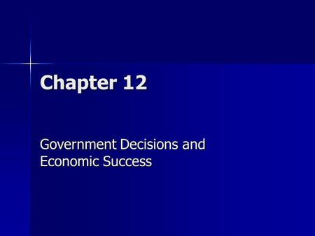 Chapter 12 Government Decisions and Economic Success.