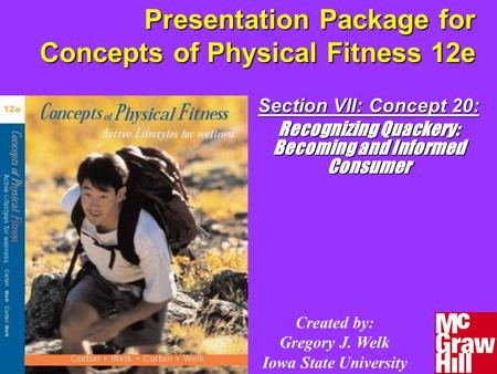 Presentation Package for Concepts of Physical Fitness 12e Section VII: Concept 20: Recognizing Quackery: Becoming and Informed Consumer Created by: Gregory.