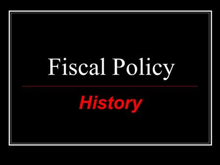 Fiscal Policy History. Growth of the Federal Government 1930s The New Deal young men worked on infrastructure 1940s WWII everyone worked on war production.