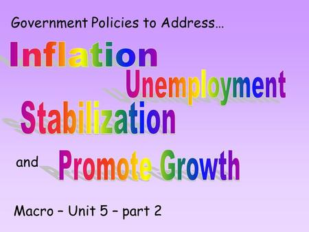 Government Policies to Address… Macro – Unit 5 – part 2 and.