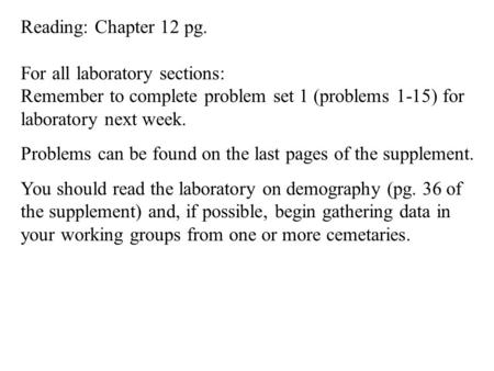 Reading: Chapter 12 pg. For all laboratory sections: Remember to complete problem set 1 (problems 1-15) for laboratory next week. Problems can be found.