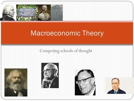 Competing schools of thought Macroeconomic Theory.