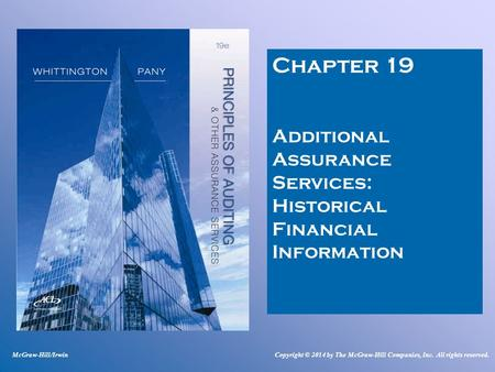 Chapter 19 Additional Assurance Services: Historical Financial Information McGraw-Hill/Irwin Copyright © 2014 by The McGraw-Hill Companies, Inc. All rights.
