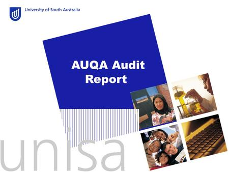 AUQA Audit Report. AUQA's report of an audit of UniSA What is AUQA?  the Australian Universities Quality Agency—an independent national body established.
