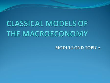 MODULE ONE: TOPIC 2. SCHOOLS OF THOUGHT Classical Economists Adam Smith Keynesian Economists John Meynard Keynes.