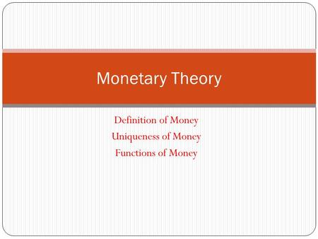 Definition of Money Uniqueness of Money Functions of Money Monetary Theory.